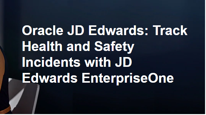 Webinar: Track Health and Safety Incidents with JD Edwards EnterpriseOne Image